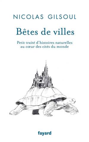 Bêtes de villes : petit traité d'histoires naturelles au coeur des cités du monde