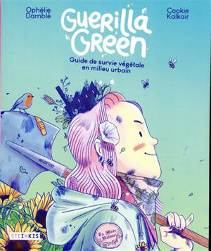 Guerilla green : guide de survie végétale en milieu urbain
