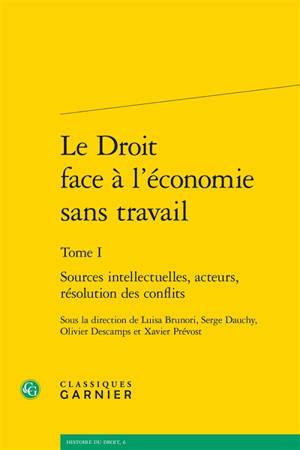 Le droit face à l'économie sans travail. Volume 1, Sources intellectuelles, acteurs, résolution des conflits