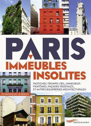 Paris, immeubles insolites : trompe-l'oeil, pastiches, immeubles fantômes, façades végétales... et autres bizarreries architecturales