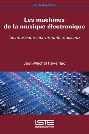 Les machines de la musique électronique : les nouveaux instruments musicaux