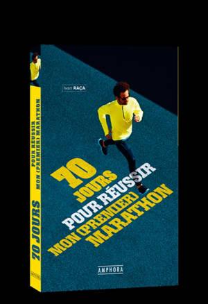 70 jours pour réussir mon 1er marathon : les conseils clés d'une préparation réussie