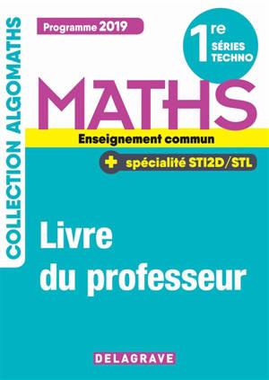 Maths 1re séries techno, enseignement commun + spécialité STI2D-STL : programme 2019 : livre du professeur