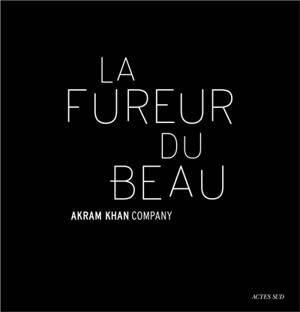 La fureur du beau : Akram Khan Company