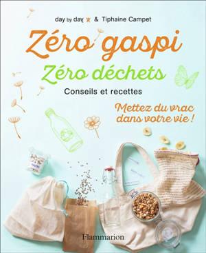 Zéro gaspi, zéro déchets : conseils et recettes : mettez du vrac dans votre vie !