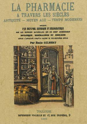La pharmacie à travers les siècles : Antiquité, Moyen Age, temps modernes : précédée d'un coup d'oeil historique et bibliographique sur les sciences naturelles qui lui sont accessoires : botanique, minéralogie et zoologie, depuis l'Antiquité jusqu'au