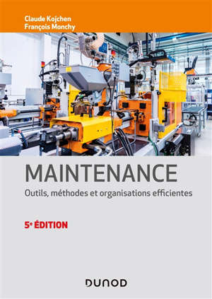 Maintenance : outils, méthodes et organisations efficientes
