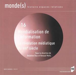 Monde(s) : histoire, espaces, relations. n° 16, Mondialisation de l'information : la révolution médiatique du XIXe siècle