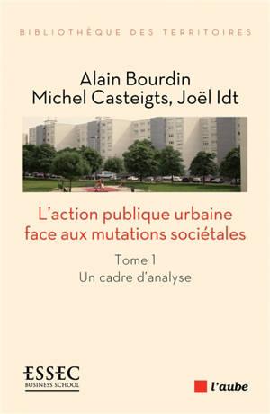 L'action publique urbaine face aux mutations sociétales. Volume 1, Un cadre d'analyse