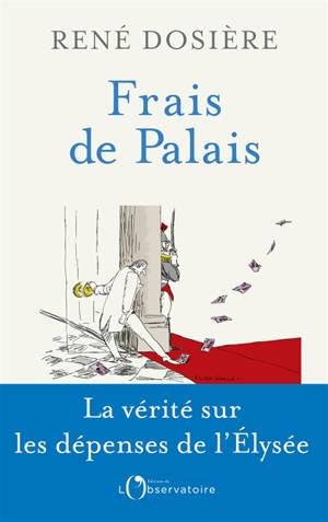 Frais de palais : vivre à l'Elysée, de De Gaulle à Macron
