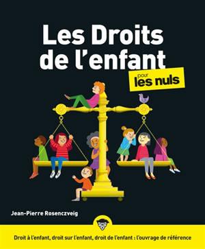 Les droits de l'enfant pour les nuls : droit à l'enfant, droit sur l'enfant, droit de l'enfant : l'ouvrage de référence