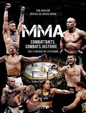 MMA : combattants, combats, histoire... : tout l'univers de l'octogone