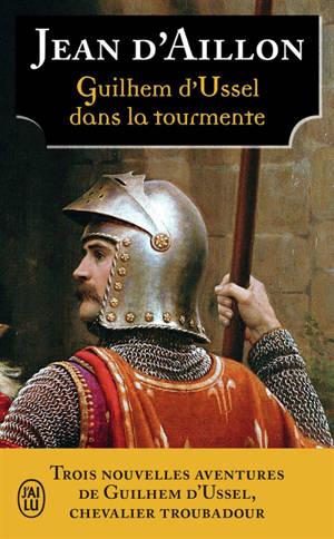 Les aventures de Guilhem d'Ussel, chevalier troubadour, Guilhem d'Ussel dans la tourmente
