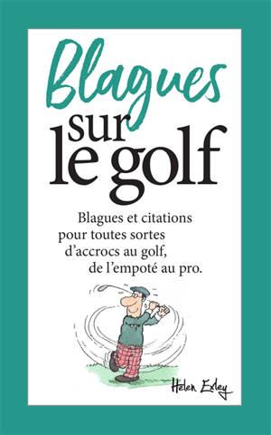 Blagues sur le golf : blagues et citations pour toutes sortes d'accrocs au golf, de l'empoté au pro