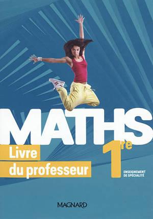 Maths 1re, enseignement de spécialité : livre du professeur