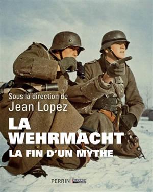 La Wehrmacht : la fin d'un mythe