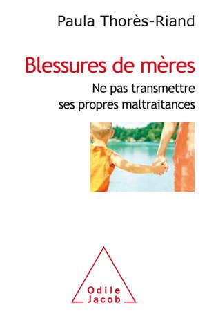 Blessures de mères : ne pas transmettre ses propres maltraitances