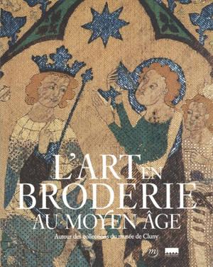L'art en broderie au Moyen Age : autour des collections du Musée de Cluny