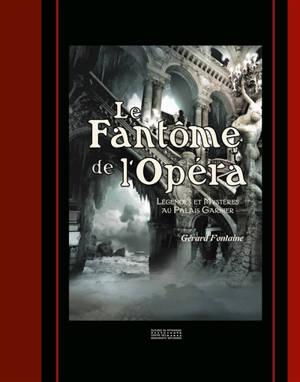 Le fantôme de l'Opéra : légendes et mystères au Palais Garnier