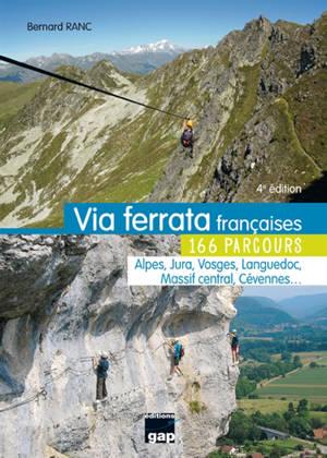Via ferrata françaises : 166 parcours : Alpes, Jura, Vosges, Languedoc, Massif central, Cévennes...