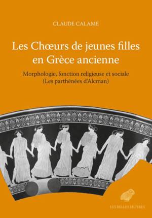 Les choeurs de jeunes filles en Grèce ancienne : morphologie, fonction religieuse et sociale (les parthénées d'Alcman)