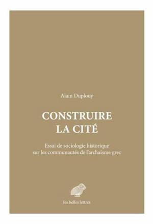 Construire la cité : essai de sociologie historique sur les communautés de l'archaïsme grec