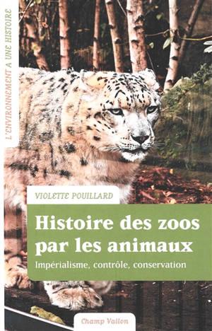 Histoire des zoos par les animaux : impérialisme, contrôle, conservation
