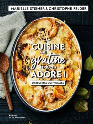 La cuisine qui gratine et qu'on adore ! : 80 recettes conviviales