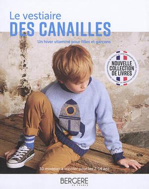 Le vestiaire des canailles : un hiver vitaminé pour filles et garçons : 30 modèles à tricoter pour les 2-14 ans