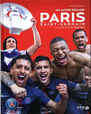 Paris Saint-Germain : un autre regard : le livre officiel 2018-2019