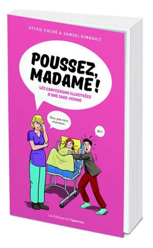 Poussez, madame ! : les confessions illustrées d'une sage-femme