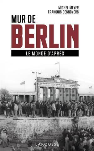 Mur de Berlin : le monde d'après