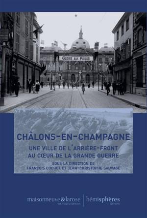 Châlons-en-Champagne : une ville de l'arrière-front au coeur de la Grande Guerre