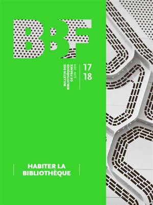 Bulletin des bibliothèques de France. n° 17-18, Habiter la bibliothèque