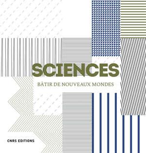 Sciences : bâtir de nouveaux mondes