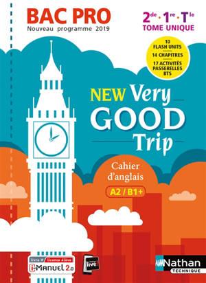 New Very good trip bac pro 2de, 1re, terminale : cahier d'anglais A2-B1+ : nouveau programme 2019
