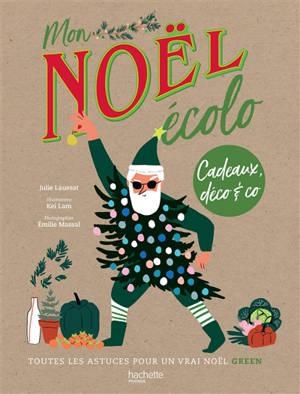 Mon Noël écolo : cadeaux, déco & Co : toutes les astuces pour un vrai Noël green