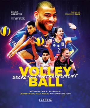 Volley-ball, secrets d'entraînement : méthodologie et exercices : l'expertise du haut niveau au service de tous
