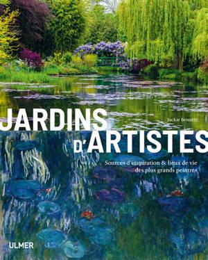 Jardins d'artiste : sources d'inspiration & lieux de vie des plus grands peintres