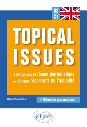 Anglais B2-C1 : topical issues : 1.500 phrases de thème journalistique sur 100 sujets récurrents de l'actualité + mémento grammatical