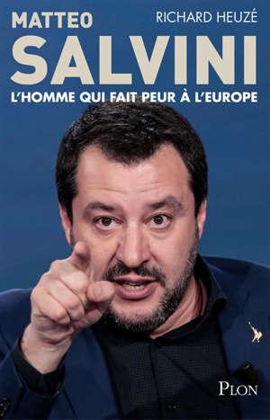 Matteo Salvini : l'homme qui fait peur à l'Europe