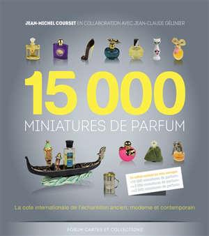 15.000 miniatures de parfum, l'intégrale : la cote internationale de l'échantillon ancien, moderne et contemporain