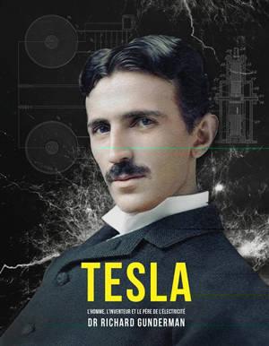 Tesla : l'homme, l'inventeur et le père de l'électricité