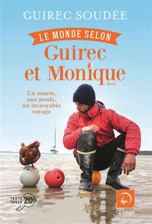 Le monde selon Guirec et Monique : un marin, une poule, un incroyable voyage : récit