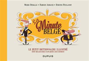 La minute belge : le petit dictionnaire illustré : 250 belgicismes expliqués avec humour