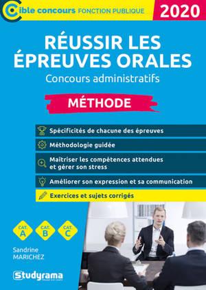 Réussir les épreuves orales, méthode : concours administratifs, catégories A, B et C : 2020