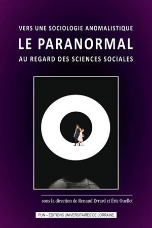 Vers une sociologie anomalistique : le paranormal au regard des sciences sociales