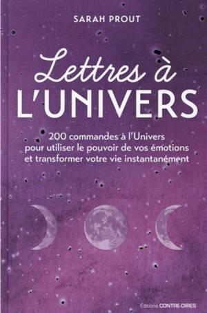 Lettres à l'Univers : 200 commandes à l'Univers pour utiliser le pouvoir de vos émotions et transformer votre vie instantanément