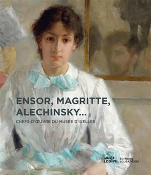 Ensor, Magritte, Alechinsky... : chefs-d'oeuvre du Musée d'Ixelles, Bruxelles