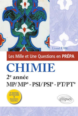 Les mille et une questions en prépa : chimie, 2e année MP-MP*, PSI-PSI*, PT-PT*